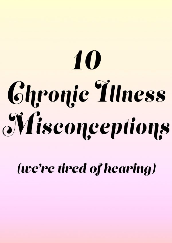 The Top 10 Chronic Illness Misconceptions (We're Tired Of Hearing)